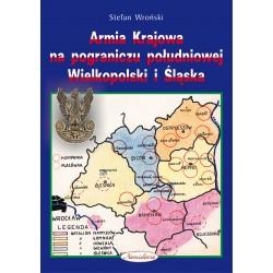 Armia Krajowa na pograniczu południowej Wielkopolski i Śląska