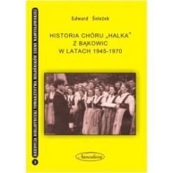 "Historia Chóru ""Halka"" z Bąkowic 1945-1970"