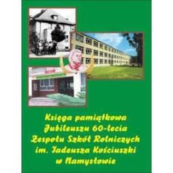 Księga pamiątkowa Jubileuszu 60-lecia Zespołu Szkół Rolniczych im. Tadeusza Kościuszki w Namysłowie